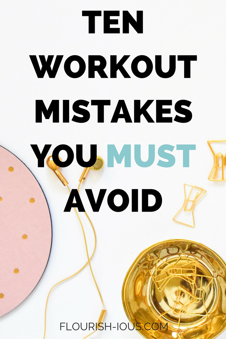 Ten workout mistakes you should avoid if you actually want to see results from your workouts.